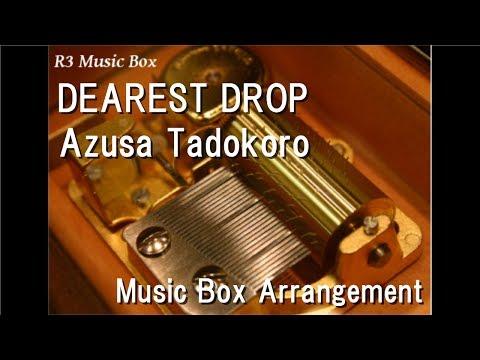 DEAREST DROP/Azusa Tadokoro [Music Box] (Anime