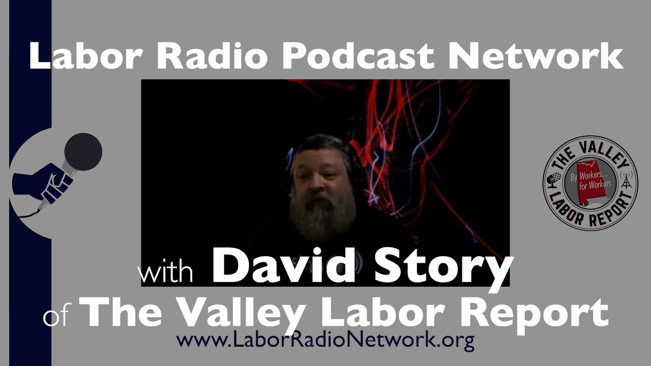 David Story co-hosts The Valley Labor Report out of Huntsville, Alabama - LRPN Spotlight Series