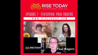 RISE TODAY INSPIRATIONAL PODCAST | EPISODE 7 | BE INSPIRED PAUL ROGERS