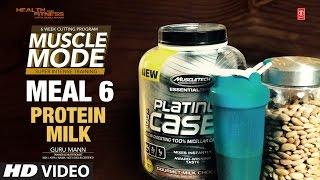 MEAL 6- Milk Protein | MUSCLE MODE by Guru Mann | Health & Fitness