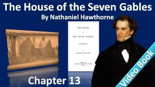 Chapter 13 - The House of the Seven Gables by Nathaniel Hawthorne - Alice Pyncheon(, 2012-02-07T10:45:53.000Z)