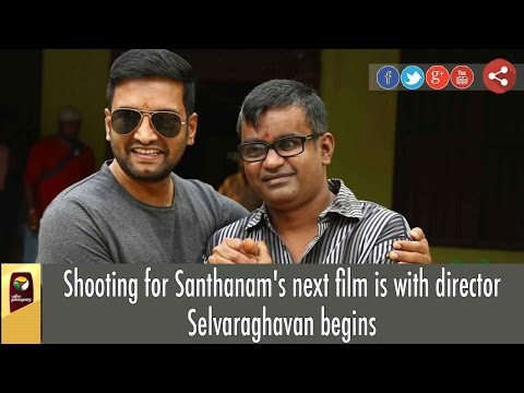 Shooting for Santhanam's next film is with director Selvaraghavan begins