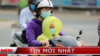 ⚡ Tin mới nhất | Không khí lạnh ảnh hưởng đến tận Nam Bộ