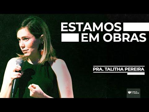 ESTAMOS EM OBRAS - PRA. TALITHA PEREIRA - IGREJA DO AMOR