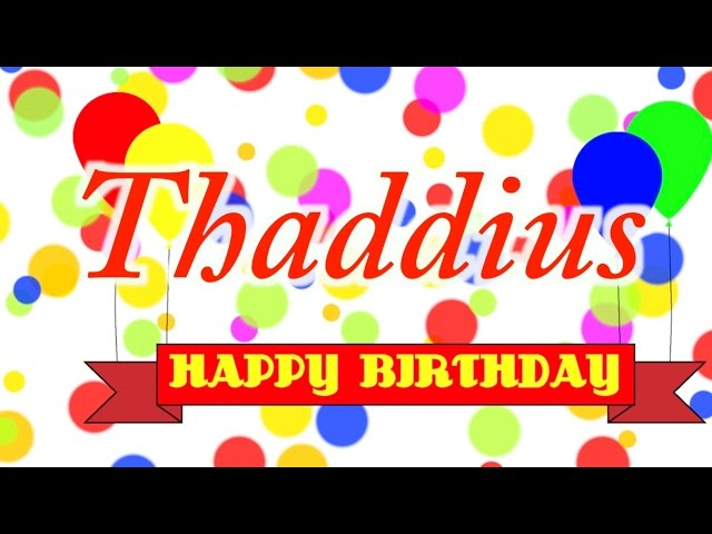 Happy Birthday Thaddius Song