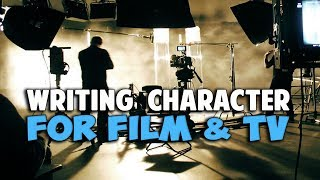 Writing Character For Film and Television A Film Courage Screenwriting Series