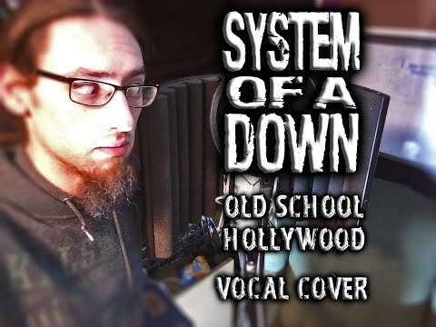 System Of A Down - Old School Hollywood (Vocal Cover)