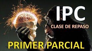 IPC UBA XXI - Clase de repaso para el PRIMER PARCIAL