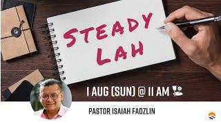 01 AUG 2021 | Steady Lah | Pastor Isaiah Fadzlin | Faith Assembly of God Church