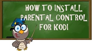 Kodi Lessons- How to Install Universal Parental Control