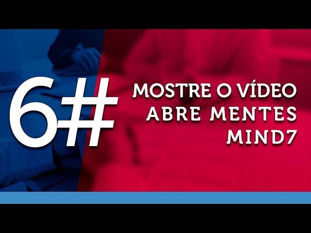 #6 | Mostre o Video Abre Mentes Mind7