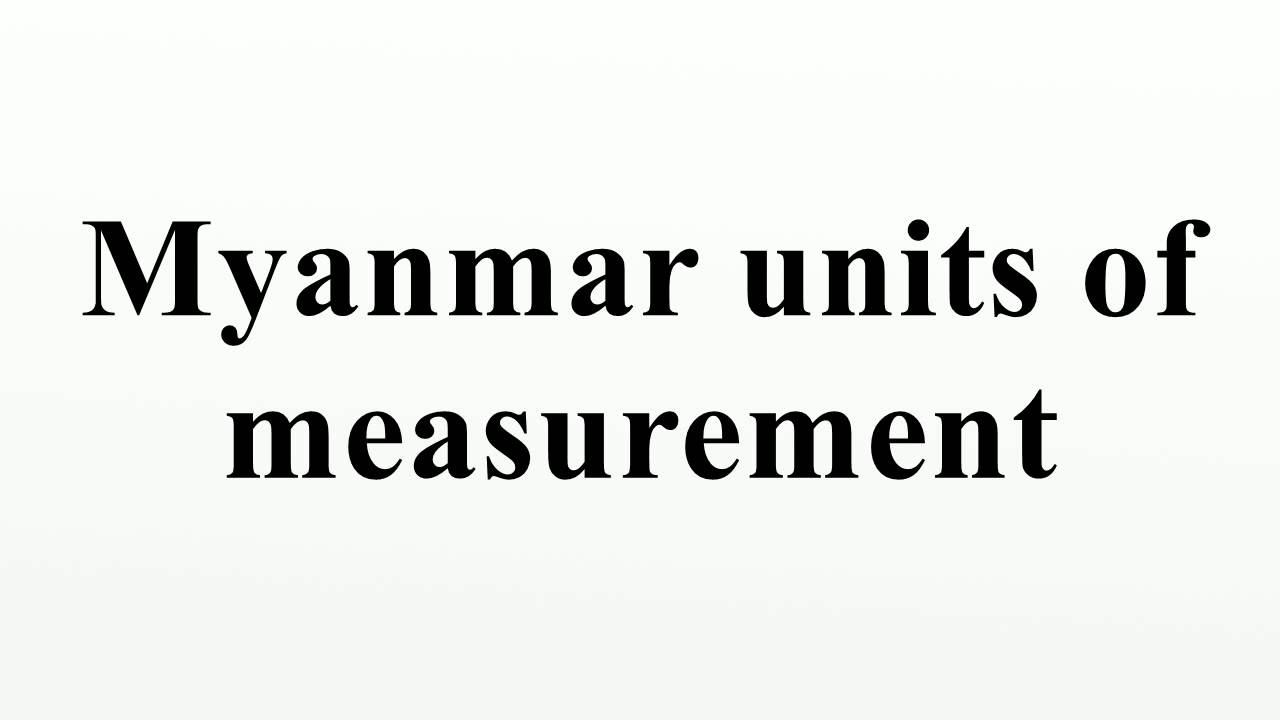 Myanmar units of measurement youtube falaconquin