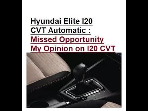 Hyundai Elite I20 CVT Automatic. Lost Opportunity !! My Opinion