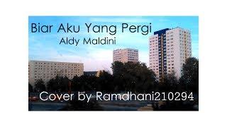 Aldy Maldini - Biar Aku Yang Pergi | COVER