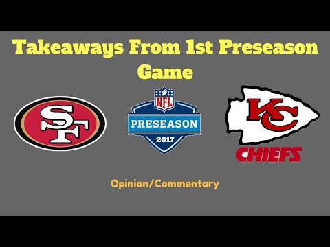 Takeaways From 49ers Chiefs Preseason Game 1 (2017)