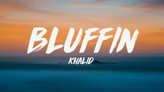 Khalid - Bluffin' (Lyrics) ♪