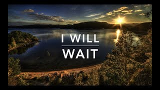 I WILL WAIT - Peaceful Music | Prayer Music | Worship Music | Meditation Music | Sleeping Music