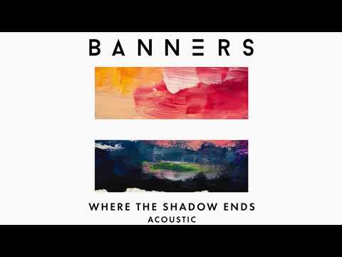 BANNERS - Where The Shadow Ends (Acoustic / Audio)