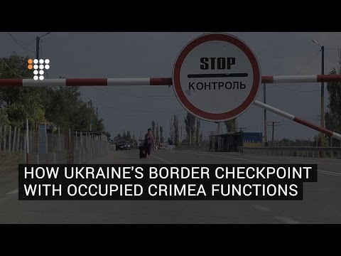 How Ukraine's Border Checkpoint With Occupied Crimea Functions