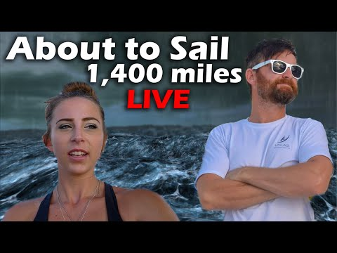 About to Sail 1,400 miles - LIVE