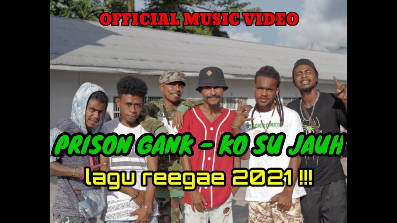 PRISON GANK - KO SU JAUH (OFFICIAL MUSIC VIDEO ) REEGAE 2021