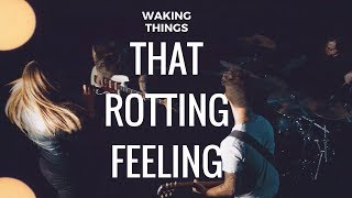 "Waking Things - ""That Rotting Feeling"""