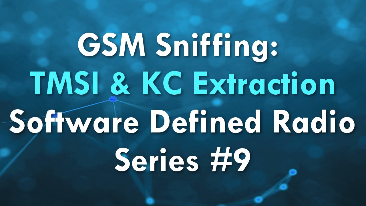 GSM Sniffing: TMSI & KC Extraction – Software Defined Radio