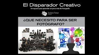 """El Disparador Creativo: """"¿Qué necesito para ser fotógrafo?"""