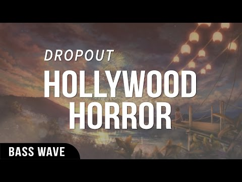 Dropout - Hollywood Horror [Bass Boosted]