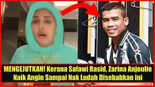 MENGEJUTKAN! Kerana Safawi Rasid, Zarina Anjoulie Naik Angin Sampai Nak Ludah Disebabkan Ini