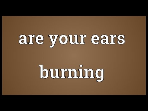 Are your ears burning Meaning