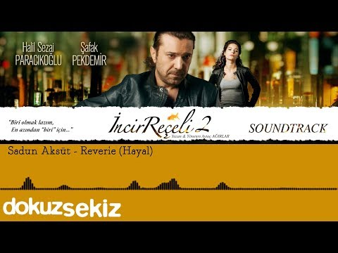 Sadun Aksüt - Reverie (Hayal) (İncir Reçeli 2 / Soundtrack)