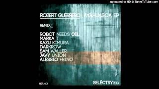 Roberto Guerrero - Ayahuasca (Robot Needs Oil Remix)