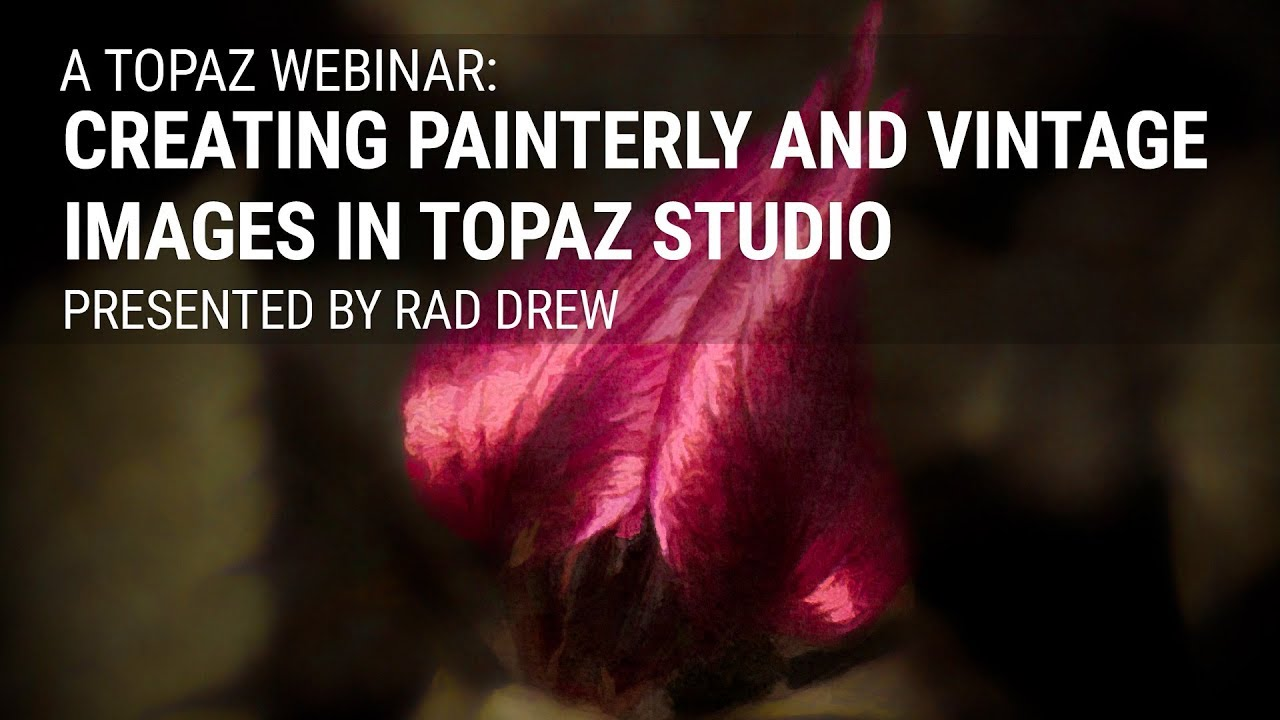 Creating Painterly and Vintage Images In Topaz Studio with Rad Drew