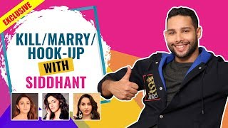 Kill/Marry/Hook-up - Alia Bhatt, Ananya Panday & Nora Fatehi? Siddhant Chaturvedi's HONEST ANSWER