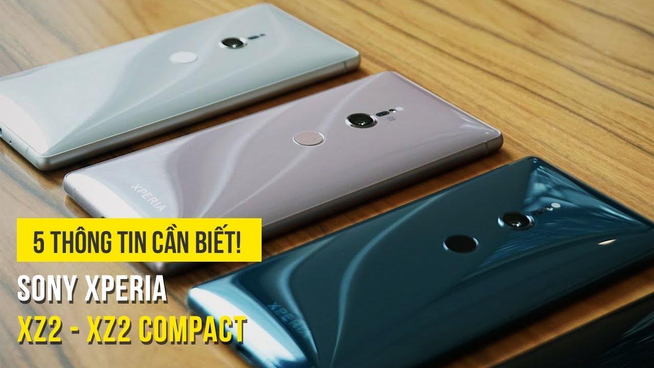 Sony Xperia XZ2 và XZ2 Compact – 5 thông tin bạn cần biết!