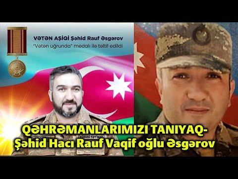 QƏHRƏMANLARIMIZI TANIYAQ- Şəhid Hacı Rauf Vaqif oğlu Əsgərov