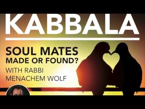 Soul Mates: Made or Found? Part 2 of a 2 Part Transcendental Kabbala Series - 21/03/2016