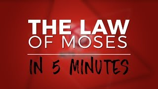 The Law of Moses in 5 Minutes!