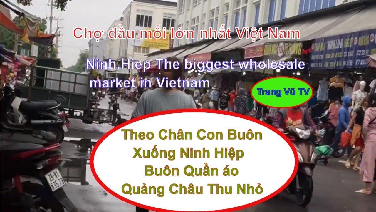 Ninh Hiệp Chợ Buôn Lớn Nhất chợ đầu mối lớn nhất Việt Nam Trang Vũ TV