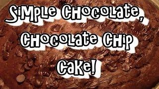 Simple Chocolate, Chocolate Chip, Cake!!!
