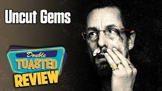 UNCUT GEMS MOVIE REVIEW - Double Toasted Reviews