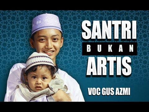 Santri Bukan Artis Voc Gus Azmi Feat Hendra Full Lyric Syubbanul Muslimin