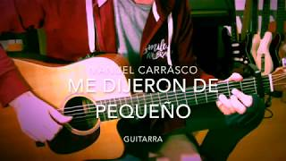 Me dijeron de pequeño Manuel Carrasco guitarra