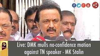 Live: DMK mulls no-confidence motion against TN speaker - MK Stalin