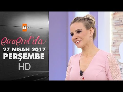 Esra Erol'da 27 Nisan 2017 Perşembe - 389. Bölüm - atv