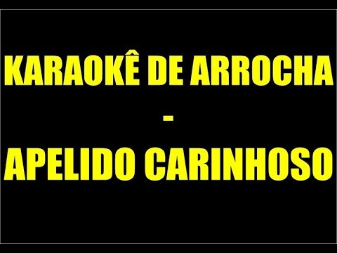 KARAOKÊ DE ARROCHA - APELIDO CARINHOSO