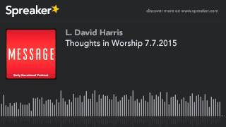 Thoughts in Worship 7.7.2015