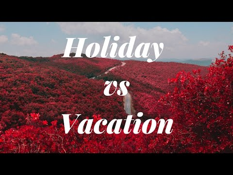Difference between holiday and vacation.