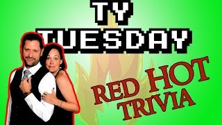 TY TUESDAY -  Red Hot Trivia!
